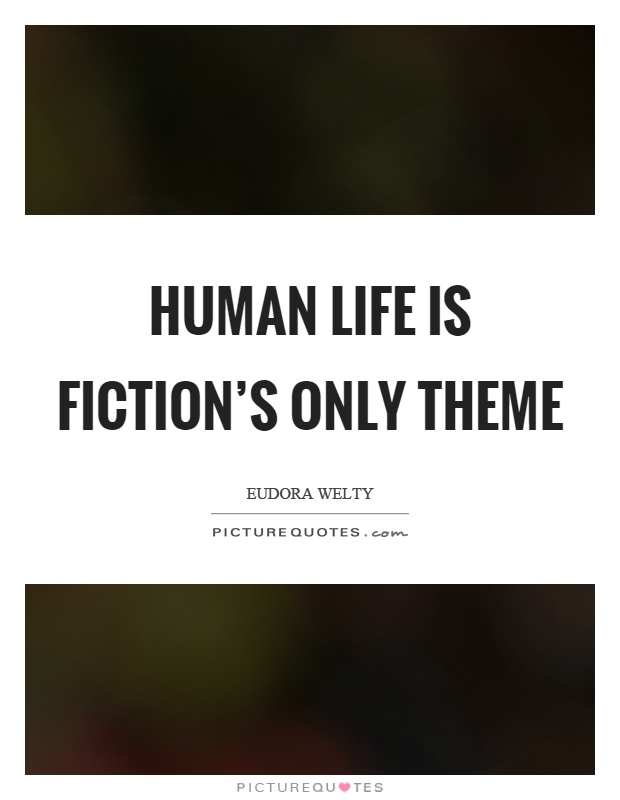 Human life is fiction's only theme Picture Quote #1