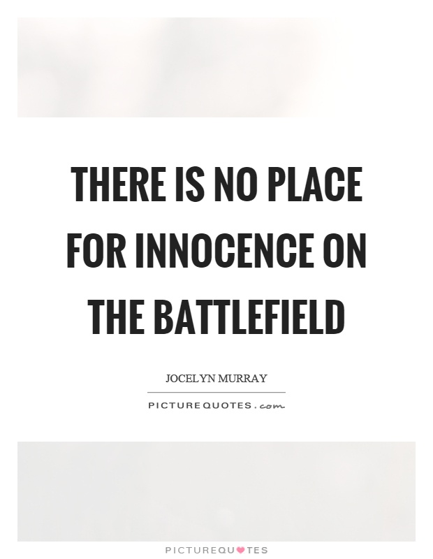 There is no place for innocence on the battlefield Picture Quote #1