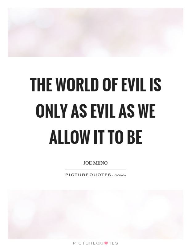 The world of evil is only as evil as we allow it to be Picture Quote #1