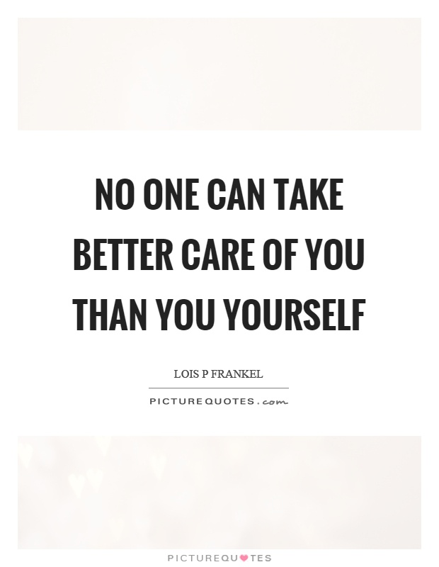 No one can take better care of you than you yourself Picture Quote #1