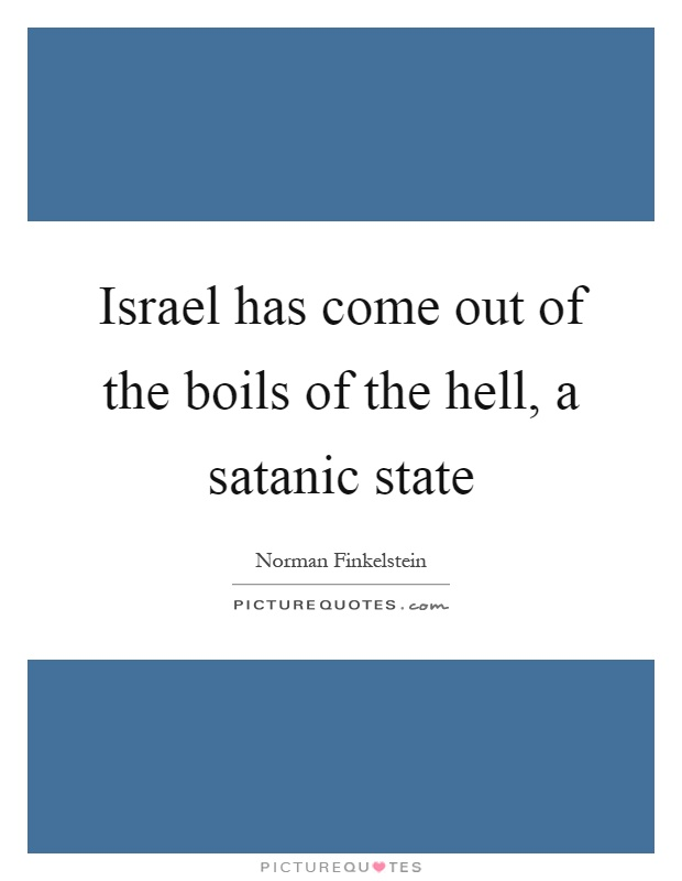Israel has come out of the boils of the hell, a satanic state Picture Quote #1