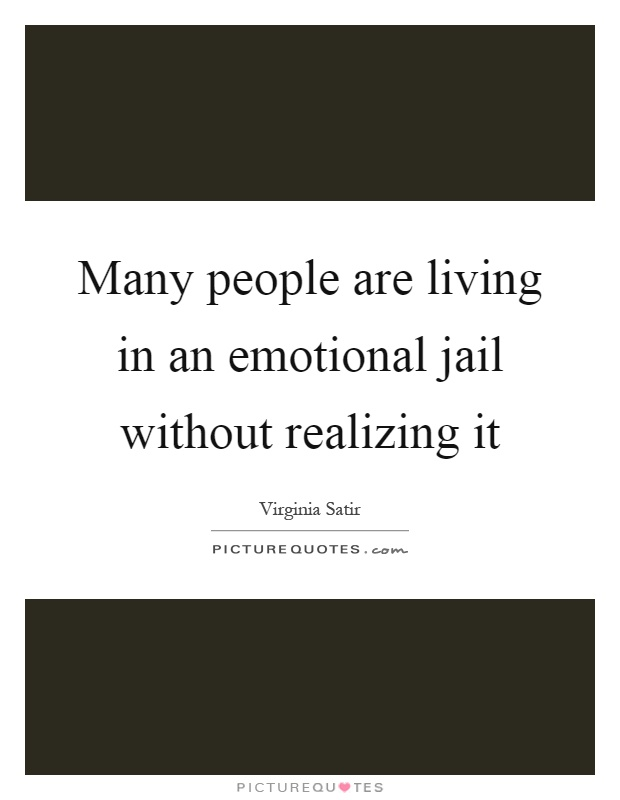 Many people are living in an emotional jail without realizing it Picture Quote #1