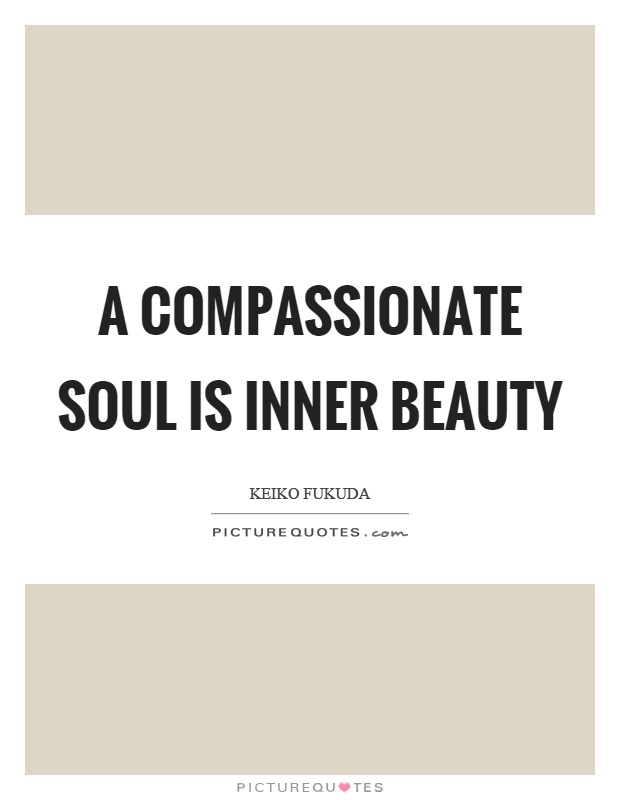 A compassionate soul is inner beauty Picture Quote #1