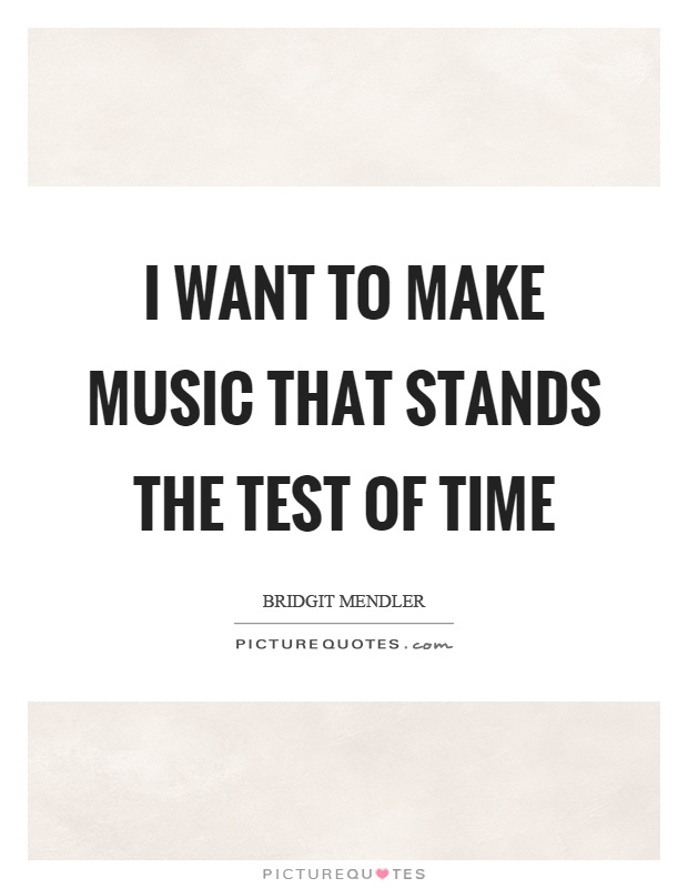 I want to make music that stands the test of time Picture Quote #1