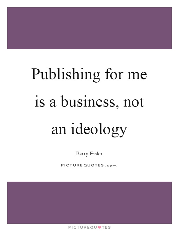 Publishing for me is a business, not an ideology Picture Quote #1