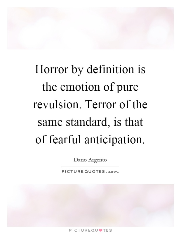 Horror by definition is the emotion of pure revulsion