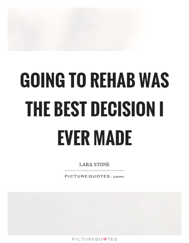 Rehab Quotes Custom Going To Rehab Was The Best Decision I Ever Made  Picture Quotes