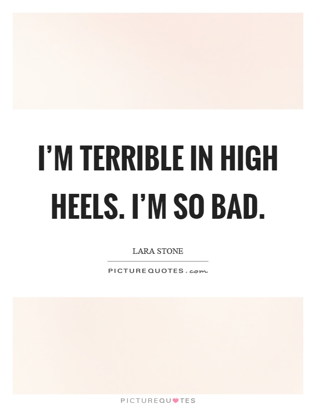 I'm terrible in high heels. I'm so bad Picture Quote #1