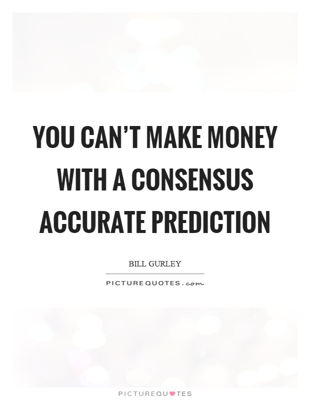 You can't make money with a consensus accurate prediction Picture Quote #1