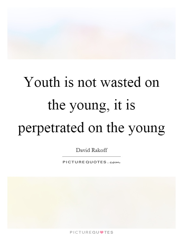 essay youth is wasted on the young