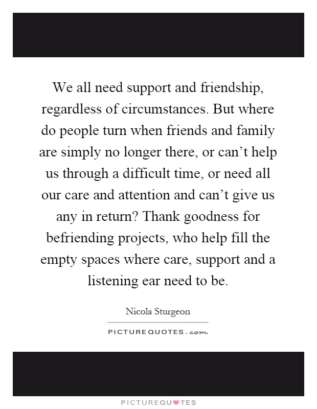 Attractive We All Need Support And Friendship, Regardless Of Circumstances. But Where  Do People Turn When Friends And Family Are Simply No Longer There, Or Canu0027t  Help ...
