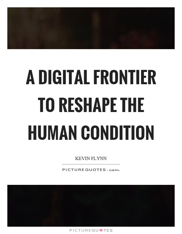 A digital frontier to reshape the human condition Picture Quote #1