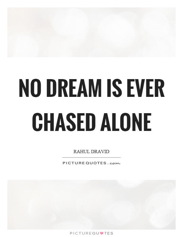No dream is ever chased alone Picture Quote #1