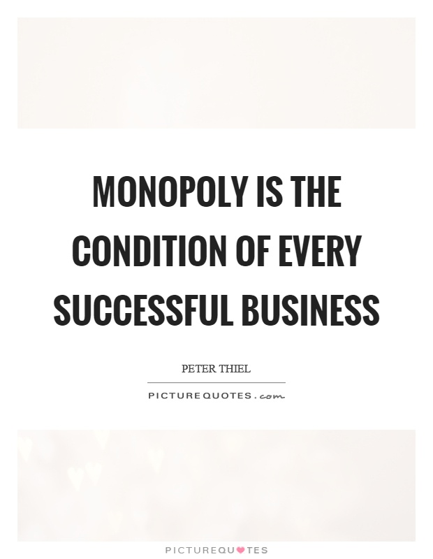 Monopoly is the condition of every successful business Picture Quote #1