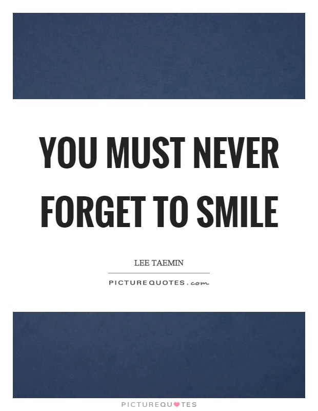 You must never forget to smile Picture Quote #1