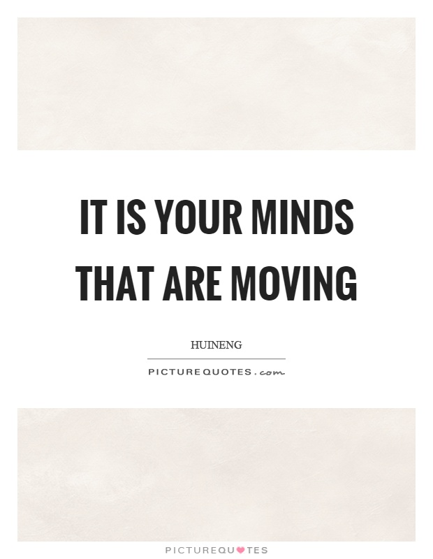 It is your minds that are moving Picture Quote #1