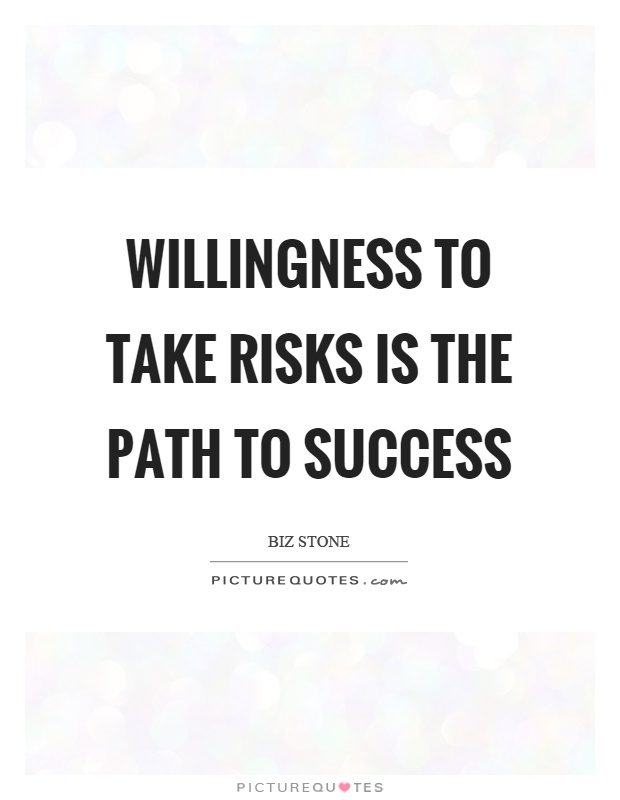 Willingness to take risks is the path to success Picture Quote #1