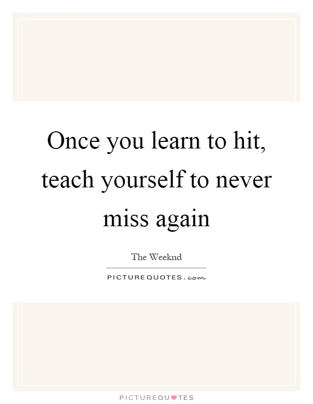 Once you learn to hit, teach yourself to never miss again Picture Quote #1