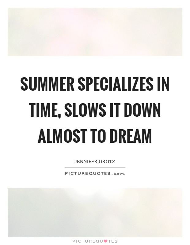 Summer specializes in time, slows it down almost to dream Picture Quote #1