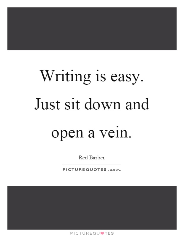 Writing is easy. Just sit down and open a vein Picture Quote #1