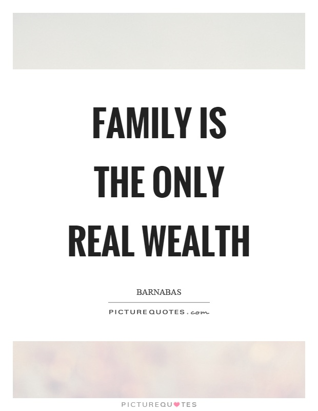 Family is the only real wealth Picture Quote #1