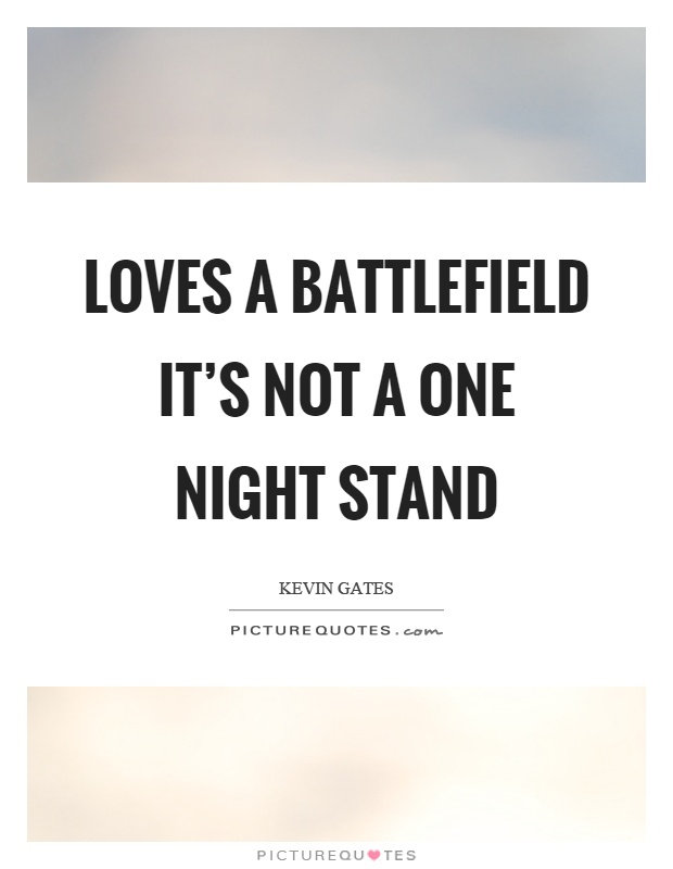 Loves a battlefield it's not a one night stand Picture Quote #1