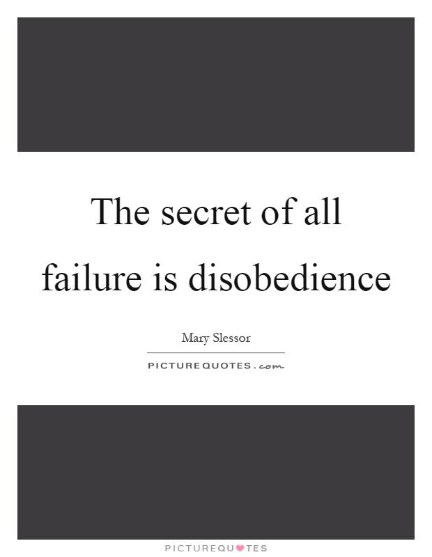 The secret of all failure is disobedience Picture Quote #1