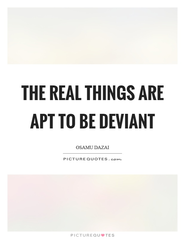 The real things are apt to be deviant Picture Quote #1