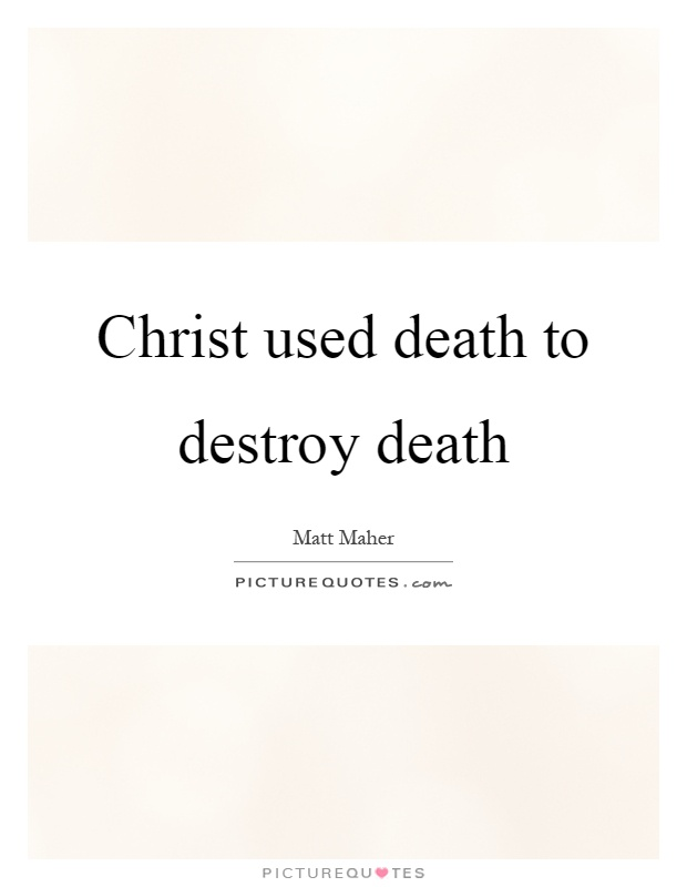 Christ used death to destroy death Picture Quote #1