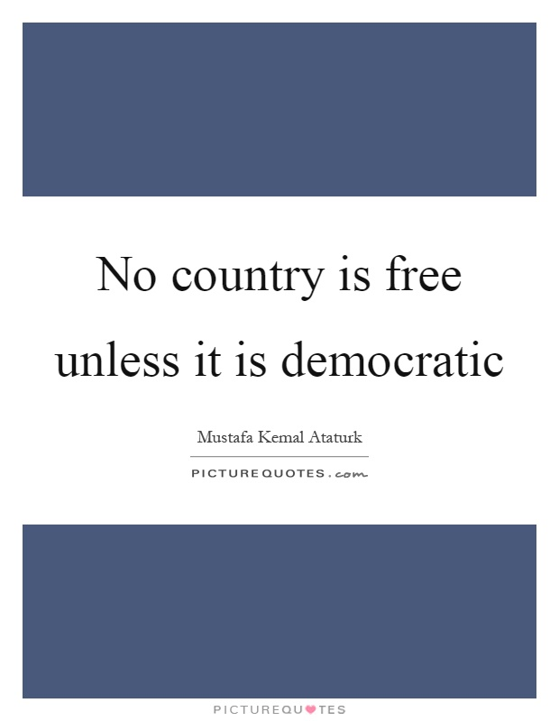 No country is free unless it is democratic Picture Quote #1