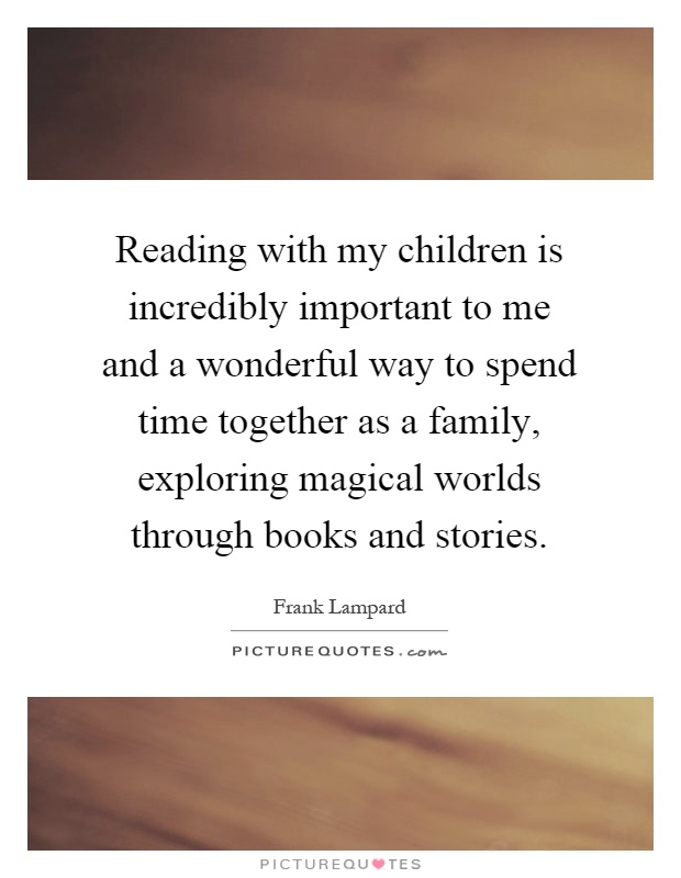 Reading with my children is incredibly important to me and a wonderful way to spend time together as a family, exploring magical worlds through books and stories Picture Quote #1