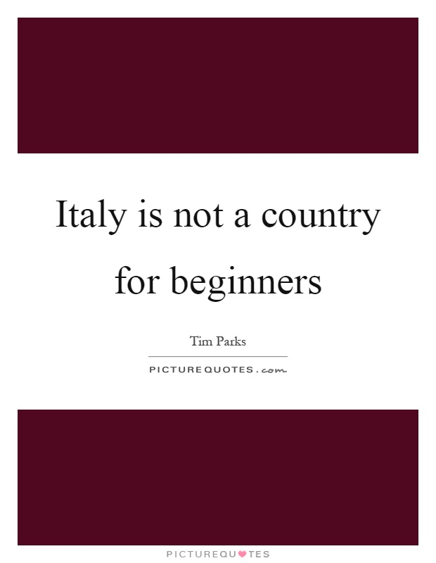 Italy is not a country for beginners Picture Quote #1