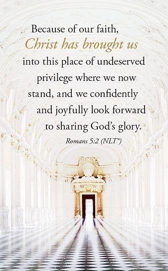 Because of our faith Christ has brought us into this place of undeserved privilege where we now stand, and we confidently and joyfully look forward to sharing God's glory Picture Quote #1