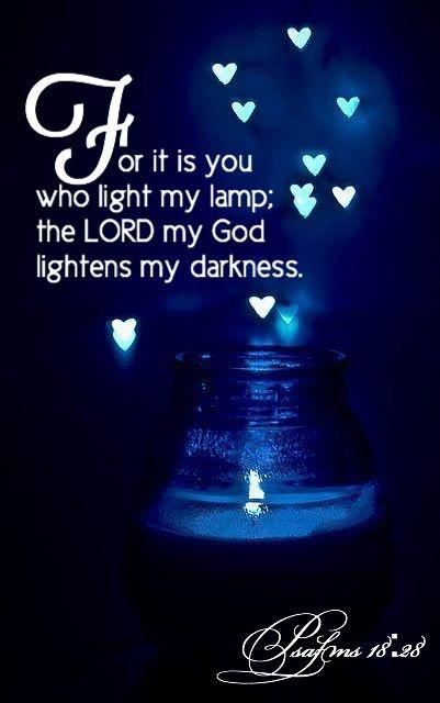 For it is you who light my lamp; the Lord my God lightens my darkness Picture Quote #1