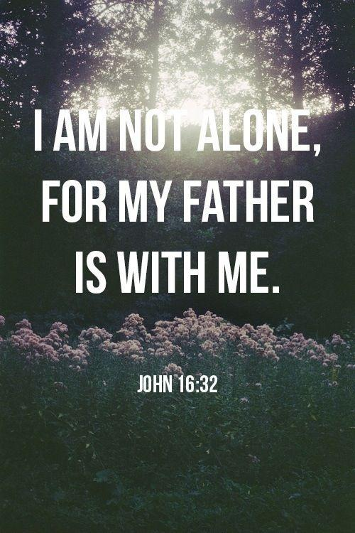 I am not alone for my father is with me Picture Quote #1