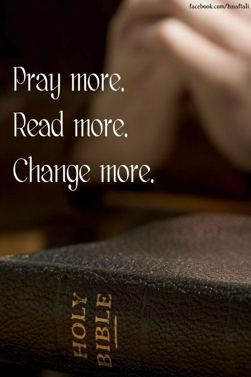 Pray more. Read more. Change more Picture Quote #1