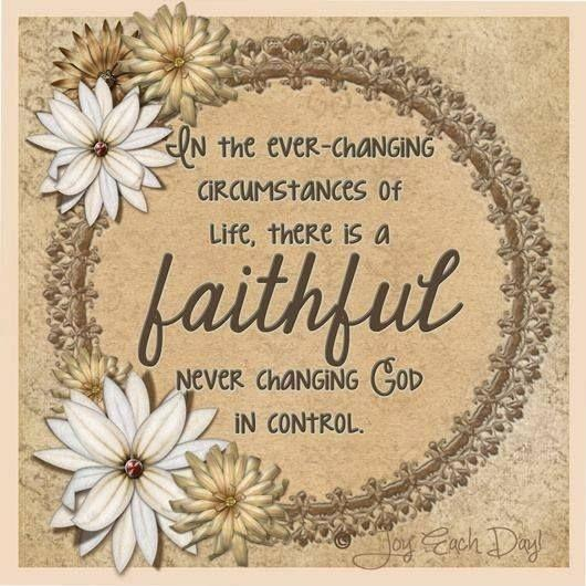 In the ever changing circumstances of life, there is a faithful never changing God in control Picture Quote #1
