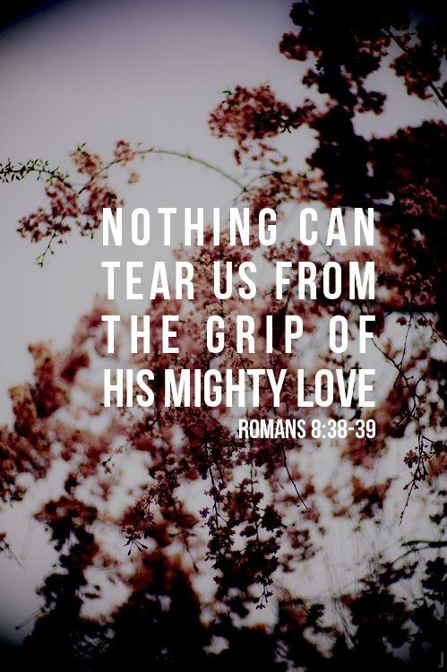 Nothing can tear us from the grip of his mighty love Picture Quote #1