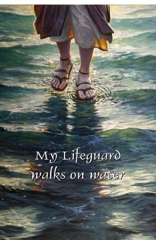 My lifeguard walks on water Picture Quote #1