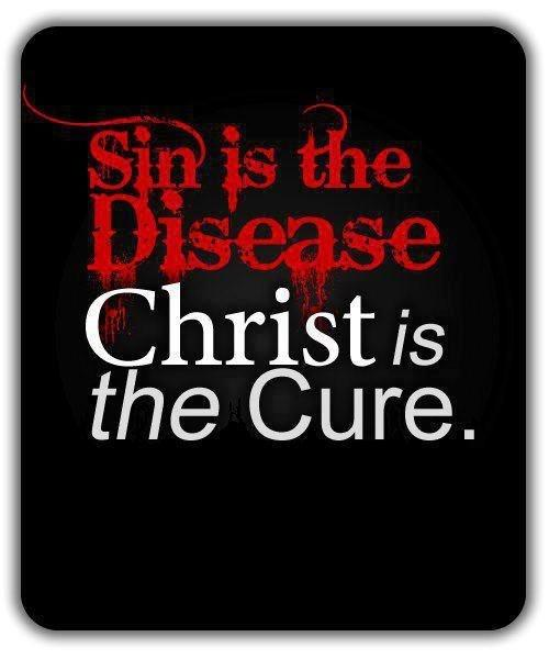 Sin is the disease. Christ is the cure Picture Quote #1