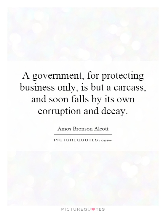 A government, for protecting business only, is but a carcass, and soon falls by its own corruption and decay Picture Quote #1
