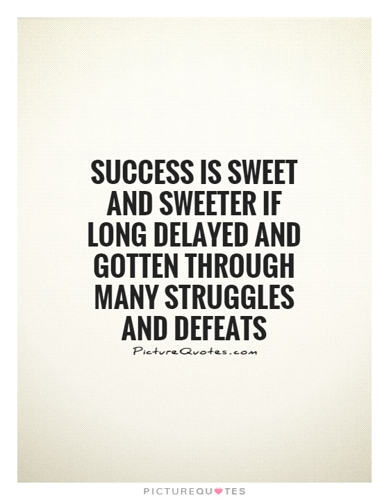 Success is sweet and sweeter if long delayed and gotten through many struggles and defeats Picture Quote #1