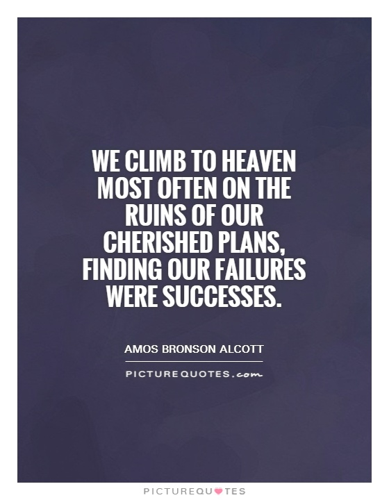 We climb to heaven most often on the ruins of our cherished plans, finding our failures were successes Picture Quote #1