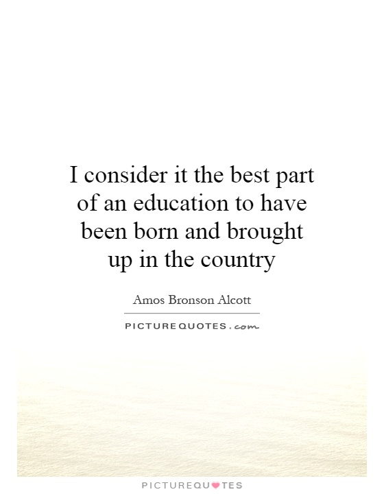 I consider it the best part of an education to have been born and brought up in the country Picture Quote #1