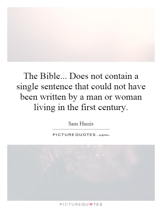 The Bible... Does not contain a single sentence that could not have been written by a man or woman living in the first century Picture Quote #1