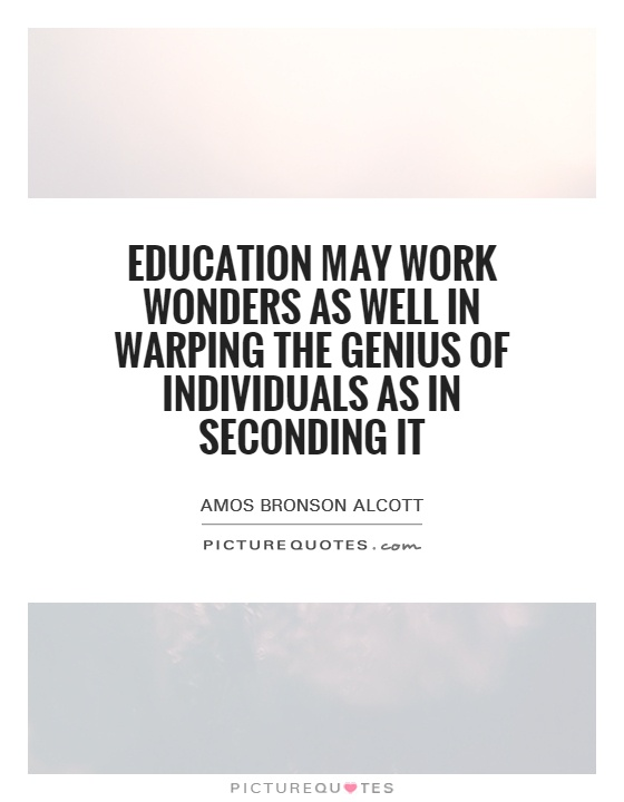 Education may work wonders as well in warping the genius of individuals as in seconding it Picture Quote #1