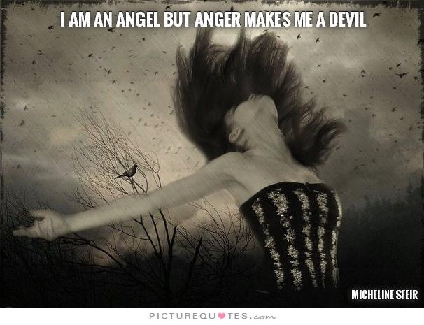 I am and angel but anger makes me a devil Picture Quote #1