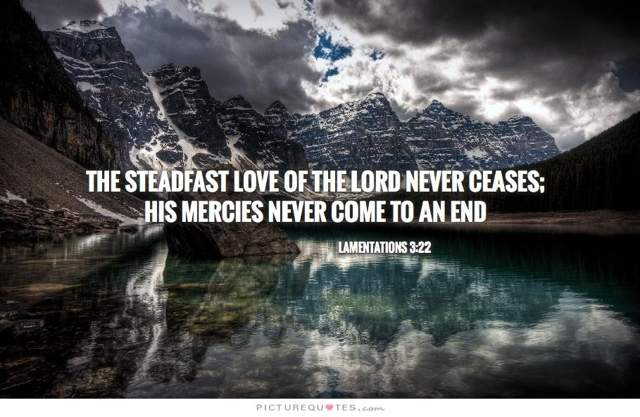 The steadfast love of the Lord never ceases; His mercies never come to an end Picture Quote #1