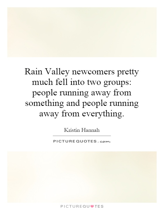 Rain Valley newcomers pretty much fell into two groups: people running away from something and people running away from everything Picture Quote #1