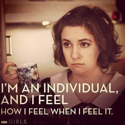 I'm an individual, and I feel how I feel when I feel it Picture Quote #1